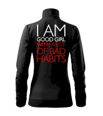 I AM A GOOD GIRL WITH A LOT OF BAD HABITS Mikina dámska Viva bez kapucne