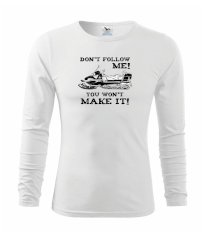 Don't Follow Me, You Won't Make It Tričko s dlhým rukávom FIT-T long sleeve